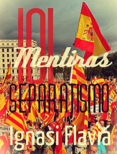 101 Mentiras del separatismo. ¡Paremos al nacionalismo!