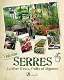 Serres : Cultiver fleurs, fruits et légumes