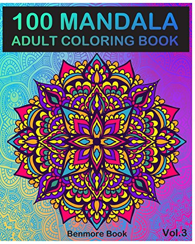 100 Mandala: Adult Coloring Book 100 Mandala Images Stress Management Coloring Book For Relaxation, Meditation, Happiness and Relief & Art Color Therapy(Volume 3)