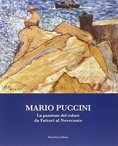 Mario Puccini. La passione del colore da Fattori al Novecento. Ediz. illustrata