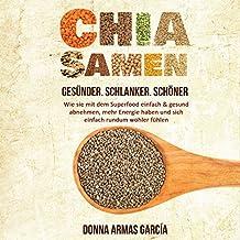 Chia Samen: Gesünder. Schlanker. Schöner [Chia Seeds: Healthier. Slimmer. More Beautiful]