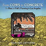From Cows to Concrete: The Rise and Fall of Farming in Los Angeles by Rachel Surls (2016-05-14)