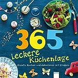 365 leckere Küchentage: Kreativ kochen und dekorieren mit Kindern