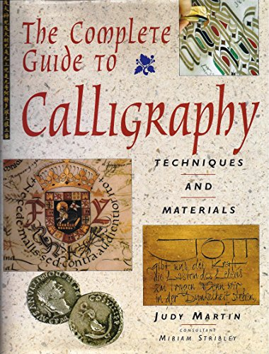 The Complete Guide to Calligraphy: Techniques and Materials por Judy Martin