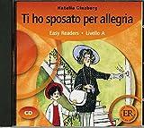Ti ho sposato per allegria: Italienische Lektüre für das 1., 2., 3. Lernjahr. Audio-CD (Easy Readers (Italienisch)) - Natalia Ginzburg