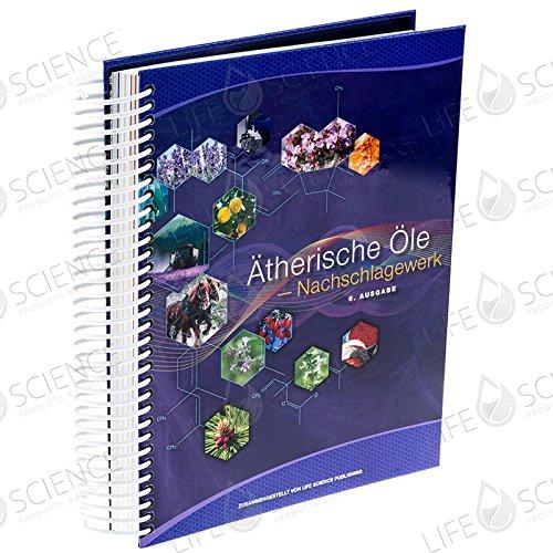 Ätherische Öle - Nachschlagewerk (German Essential Oils Desk Reference 6th Edition)