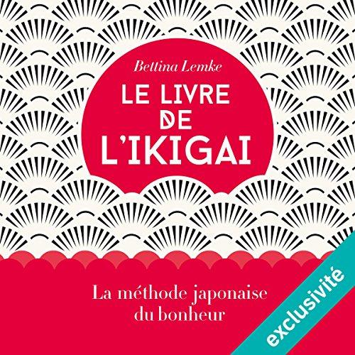 Le livre de l'ikigai: La méthode japonaise du bonheur par Bettina Lemke
