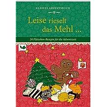 Kleines Adventsbuch - Leise rieselt das Mehl ...: 24 Plätzchen-Rezepte für die Adventszeit