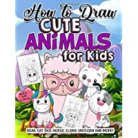 How to Draw Cute Animals for Kids: A Fun Easy Step-by-Step Drawing Activity Book for Kids Ages 4-8 and Above for Drawing Bear, Cat, Dog, Horse, Llama, Unicorn and More!