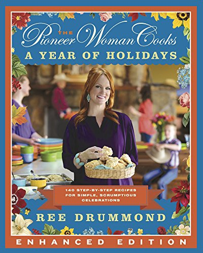 The Pioneer Woman Cooks: A Year of Holidays (Enhanced Edition): 140 Step-by-Step Recipes for Simple, Scrumptious Celebrations (English Edition) (Pioneer Video American)