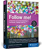 Follow me!: Erfolgreiches Social Media Marketing mit Facebook, Twitter und Co.