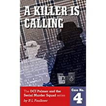 A KILLER IS CALLING.: A Detective Chief Superintendent Palmer and the Serial Murder Squad Case. (DCS Palmer and the Serial Murder Squad Book 4)