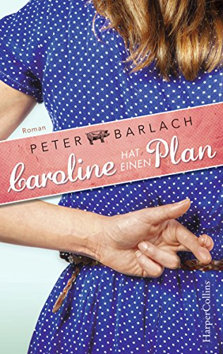Caroline hat einen Plan: Roman von [Barlach, Peter]