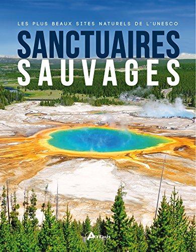 Sanctuaires sauvages : Les plus beaux sites naturels de l'Unesco