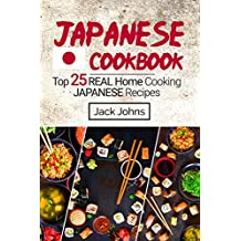 Japanese Cookbook: Top 25 Real Home Cooking Japanese Recipes (English Edition)