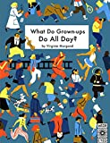 What Do Grown-ups Do All Day? (Wide Eyed)