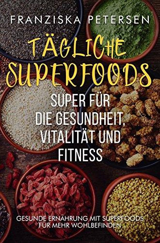 Tägliche Superfood Buch, Superfoods aus der Heimat & Superfoods für unterwegs, zum abnehmen & intervallfasten: (Gesunde Ernährung im Alltag, intervallfasten Diät, Ernährungskompass, Ernährungslehre)