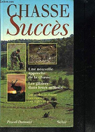 Chasse succès : Une nouvelle approche de la chasse par  Pascal Durantel