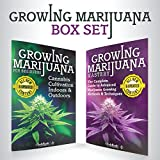 Growing Marijuana: Box Set: Growing Marijuana for Beginners & Advanced Marijuana Growing Techniques