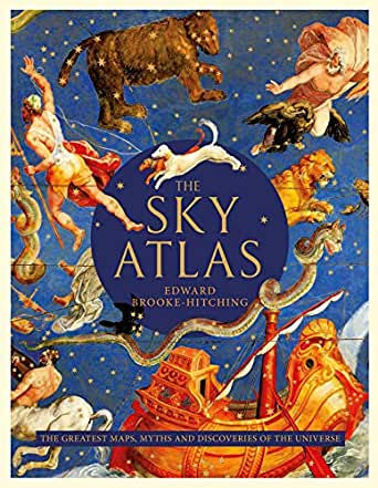 The Sky Atlas: The Greatest Maps, Myths and Discoveries of the ...