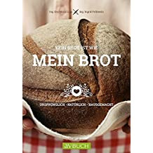 Kein Brot ist wie mein Brot: Ursprünglich • Natürlich • Hausgemacht (avBUCH)