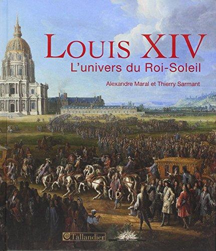 Louis XIV : L'univers du Roi-Soleil