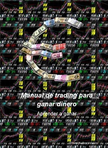 Manual de trading para ganar dinero: Aprender a ganar por Oliver Nuñez