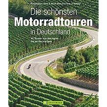 Die schönsten Motorradtouren in Deutschland: 40 Touren von den Alpen bis an die Nordsee