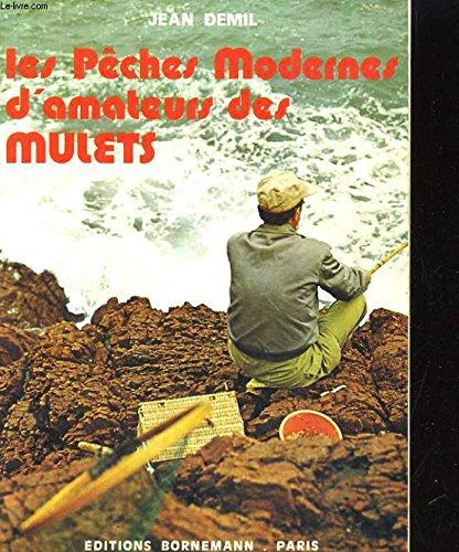 Les Pêches modernes d'amateurs des mulets par DEMIL Jean (Broché)
