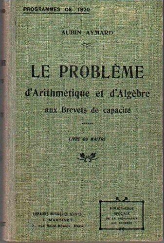 Le problème d'Arithmétique et d'Algèbre aux Brevets de capacité - Livre du Maître - à l'usage des élèves des Ecoles normales, des Ecoles primaires supérieures et des Cours complémentaires, du 1er cycle dans Lycées et Collèges