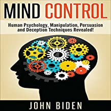 Mind Control, Human Psychology, Manipulation, Persuasion and Deception Techniques Revealed