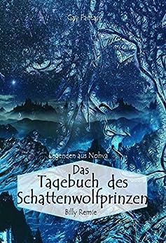 Das Tagebuch des Schattenwolfprinzen (Legenden aus Nohva III) von [Remie, Billy]