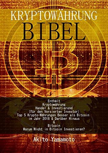 Kryptowährung Bibel: Enthält Kryptowährung Handel & Investierend - Top 5 Krypto-Währungen Besser als Bitcoin im Jahr 2018 & Darüber Hinaus - Bitcoin Warum Nicht in Bitcoin Investieren?