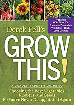 Derek Fell's Grow This!:A Garden Expert's Guide to Choosing the Best Vegetables, Flowers, and Seeds So You're Never Disappointed Again par [Fell, Derek]