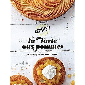 La tarte aux pommes: 20 variations autour d'une recette culte