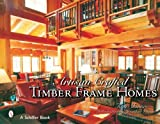 Artisan Crafted Timber Frame Homes (Schiffer Book) by Tina Skinner (2007-07-01)