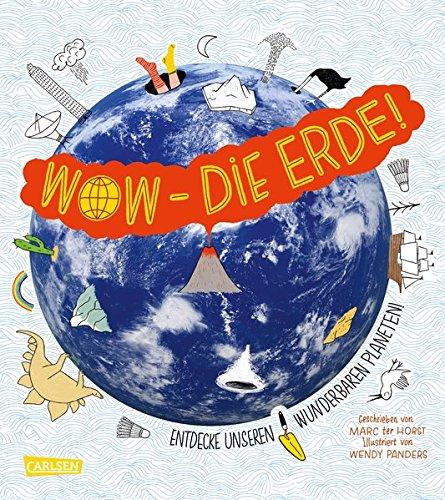 Wow - Die Erde!: Entdecke unseren wunderbaren Planeten