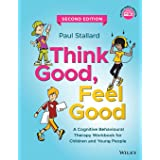 Think Good, Feel Good: A Cognitive Behavioural Therapy Workbook for Children and Young People