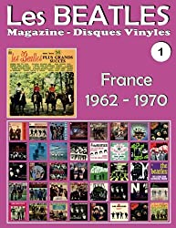 Les Beatles - Magazine Disques Vinyles Nº 1 - France (1962-1970): Discographie éditée par Polydor, Odeon, Apple - Guide couleur.