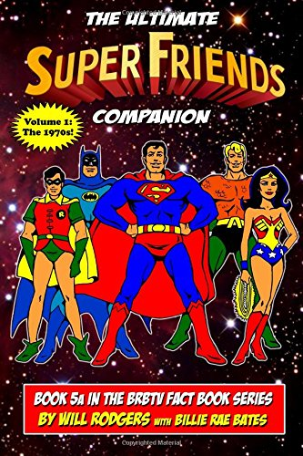 The Ultimate Super Friends Companion: Volume 1, The 1970s (BRBTV Fact Book Series, Band 5)