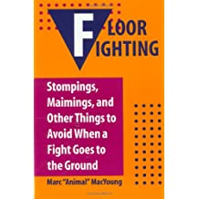 Floor Fighting: Stompings, Maimings and Other Things to Avoid When a Fight Goes to the Ground