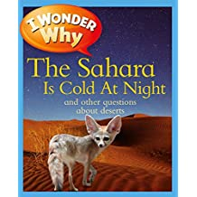 I Wonder Why the Sahara Is Cold at Night: And Other Questions about Deserts (I Wonder Why (Paperback))