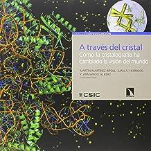 A través del cristal:  cómo la cristalografía ha cambiado la visión del mundo (Divulgación)
