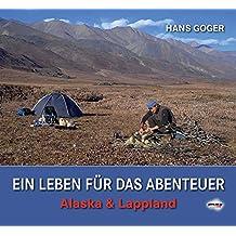 EIN LEBEN FÜR DAS ABENTEUER: Alaska & Lappland