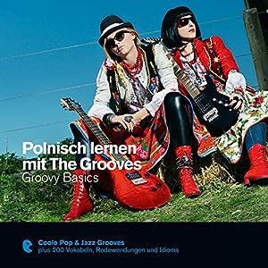 Polnisch lernen mit The Grooves - Groovy Basics (Premium Edutainment): Groovy Basics
