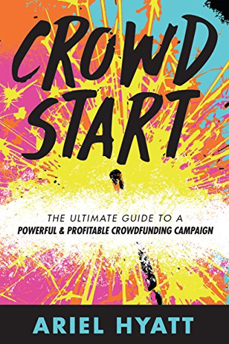 crowdstart-the-ultimate-guide-to-a-powerful-and-profitable-crowdfunding-campaign-english-edition