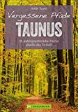 Wanderführer Taunus: 35 Touren abseits des Trubels im wunderschönen Taunus. Wandern auf vergessenen Pfaden mit Panorama, Gipfeltouren und ebenen Rundwegen (Erlebnis Wandern)