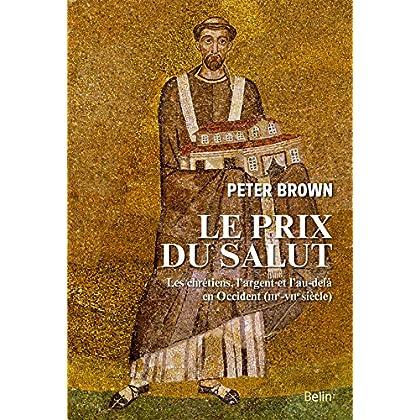 Le prix du salut. Les chrétiens, l'argent et l'au-delà en Occident (IIIe-VIIe siècle) (Histoire)