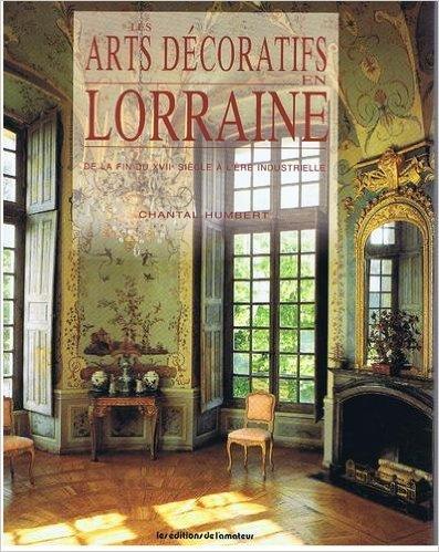 Les arts décoratifs en Lorraine: De la fin du XVI...