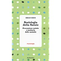 Sociologia della salute. Prevenzione sociale e sanitaria delle malattie